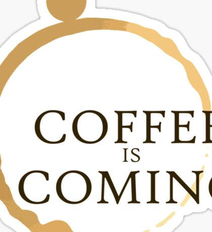 Coffee is Coming Sticker