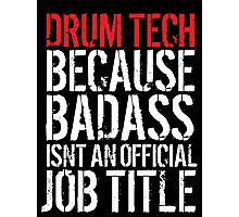 Humorous Drum Tech because Badass Isn't an Official Job Title' Tshirt, Accessories and Gifts Photographic Print