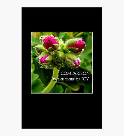 comparison is the thief of joy Photographic Print