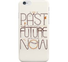 The Only Time is Now iPhone Case/Skin