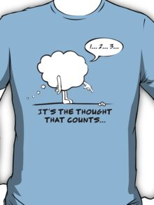 It's The Thought That Counts... T-Shirt