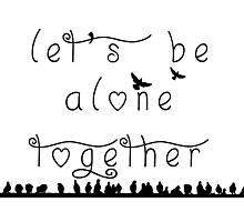 let's be alone together  Photographic Print