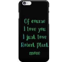 of course I love you iPhone Case/Skin