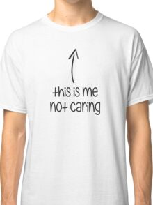 This Is Me Not Caring Classic T-Shirt