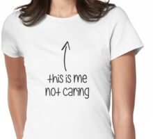 This Is Me Not Caring Womens Fitted T-Shirt