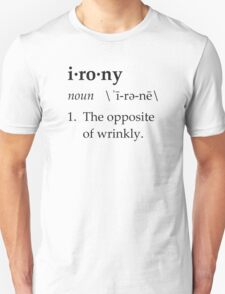 Irony Definition The Opposite of Wrinkly Unisex T-Shirt