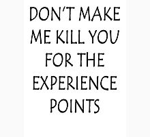 Don't Make Me Kill You For The Experience Points Unisex T-Shirt