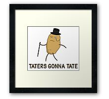Haters Gonna Hate and Taters Gonna Tate Framed Print