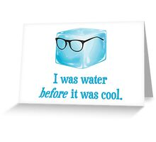 Hipster Ice Cube Was Water Before It Was Cool Greeting Card
