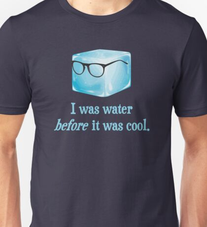 Hipster Ice Cube Was Water Before It Was Cool Unisex T-Shirt