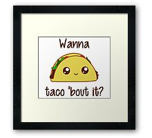 Wanna Taco 'Bout It? Framed Print