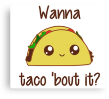 Wanna Taco 'Bout It? Canvas Print