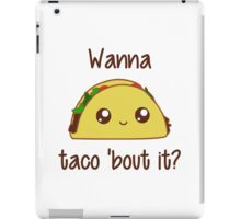 Wanna Taco 'Bout It? iPad Case/Skin