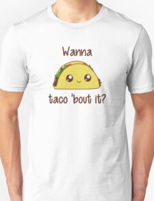 Wanna Taco 'Bout It? Unisex T-Shirt