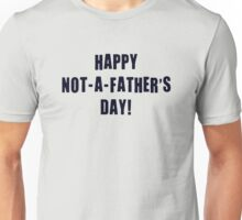Happy Not A Father's Day Unisex T-Shirt