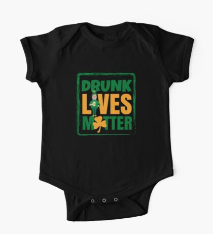 Funny Drunk Lives Matter Saint Patrick Day One Piece - Short Sleeve