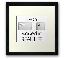 I Wish Ctrl Z Worked in Real Life Framed Print