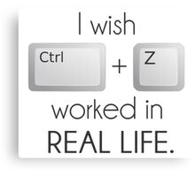 I Wish Ctrl Z Worked in Real Life Canvas Print