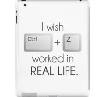 I Wish Ctrl Z Worked in Real Life iPad Case/Skin
