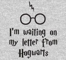 I'm waiting on my letter from Hogwarts by talkpiece