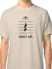 Shut Up by Music Notation Classic T-Shirt