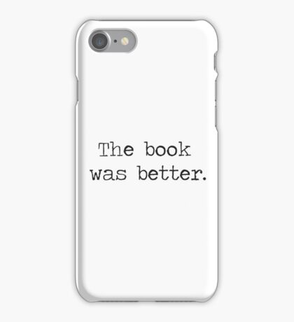 The Book Was Better iPhone Case/Skin