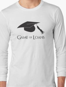 Game of College Graduation Loans Long Sleeve T-Shirt