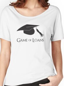 Game of College Graduation Loans Women's Relaxed Fit T-Shirt