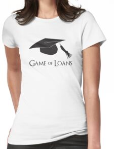 Game of College Graduation Loans Womens Fitted T-Shirt