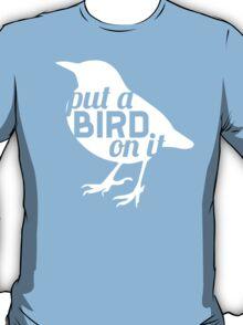 """""""Put a bird on it."""" T-Shirt"""