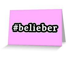Belieber - Hashtag - Black & White Greeting Card