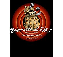 Exterminate All Folks! Photographic Print
