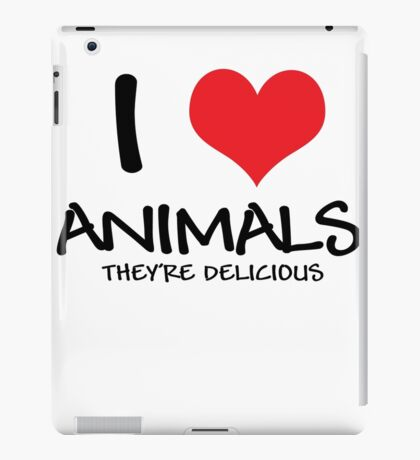 I love animals (they're delicious) iPad Case/Skin