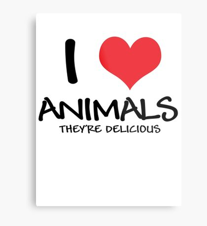 I love animals (they're delicious) Metal Print