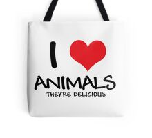 I love animals (they're delicious) Tote Bag