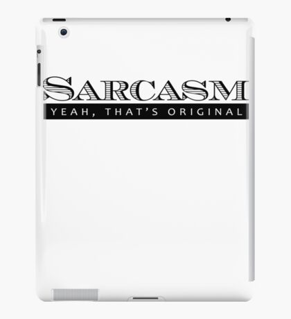 Sarcasm. Yeah, that's original iPad Case/Skin