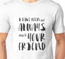 """I have been and always shall be your friend"" Spock from Star Trek  Unisex T-Shirt"