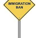 Warning Sign Immigration Ban by Henrik Lehnerer