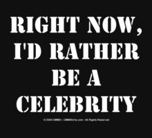 Right Now, I'd Rather Be A Celebrity - White Text by cmmei