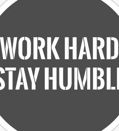 work hard, stay humble Sticker