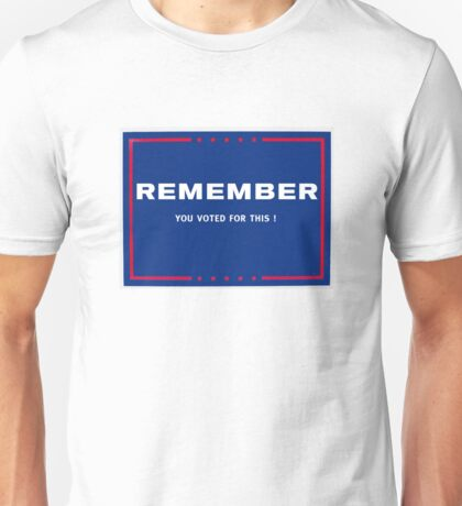 Remember....You Voted For This Unisex T-Shirt