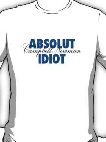 Absolut Idiot - Campbell Newman T-Shirt