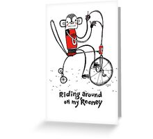Riding around on my Rooney Greeting Card