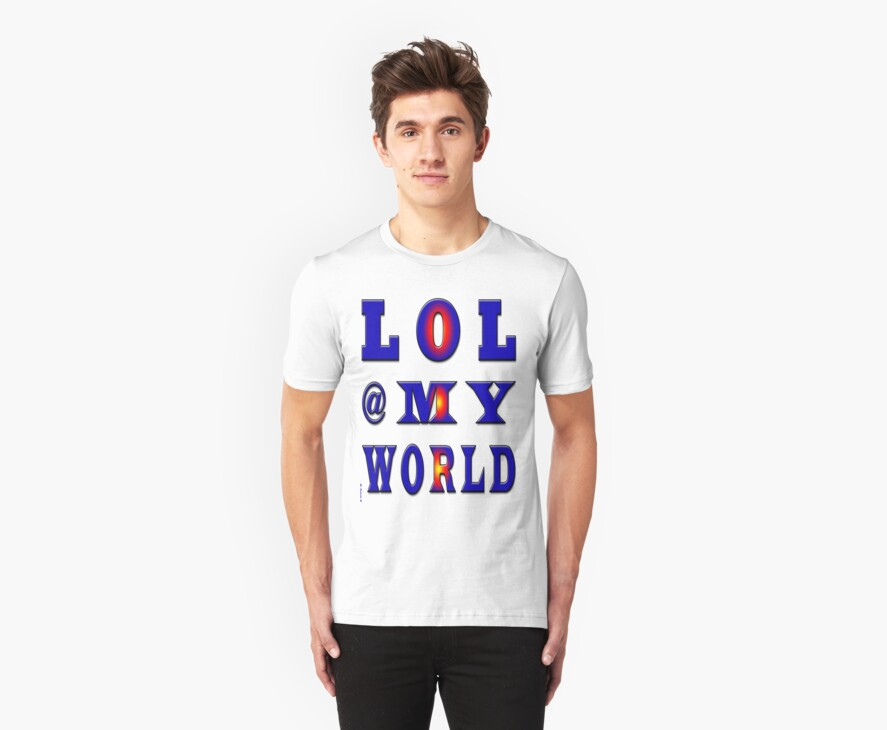 lol @ my world-Clothing & Stickers+Pillows & Totes+Phone Cases+Laptop Skins+Cards  by haya1812