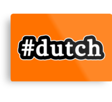 Dutch - Hashtag - Black & White Metal Print