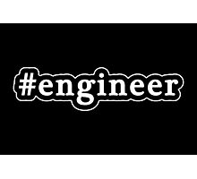 Engineer - Hashtag - Black & White Photographic Print