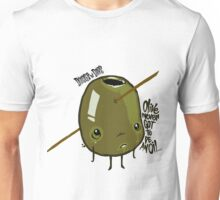 Olive Never Got To Be An Oil.. Unisex T-Shirt