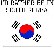I'd Rather Be In South Korea by kwg2200
