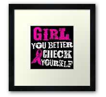 Girl You Better Check Yourself - Breast Cancer Awareness Framed Print