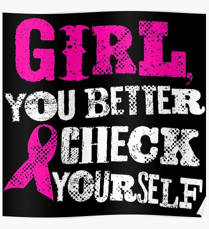 Girl You Better Check Yourself - Breast Cancer Awareness Poster